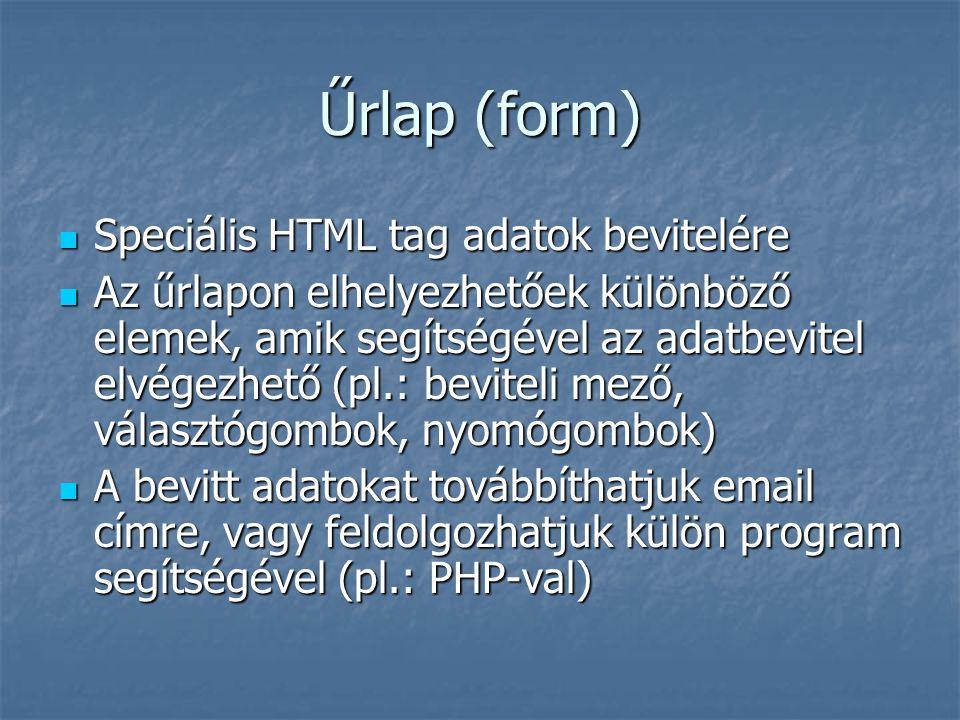 Űrlap (form) Speciális HTML tag adatok bevitelére Speciális HTML tag adatok bevitelére Az űrlapon elhelyezhetőek különböző elemek, amik segítségével a
