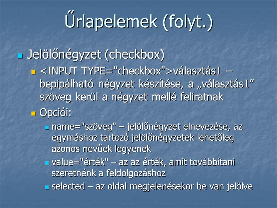 """Űrlapelemek (folyt.) Jelölőnégyzet (checkbox) Jelölőnégyzet (checkbox) választás1 – bepipálható négyzet készítése, a """"választás1"""" szöveg kerül a négyz"""
