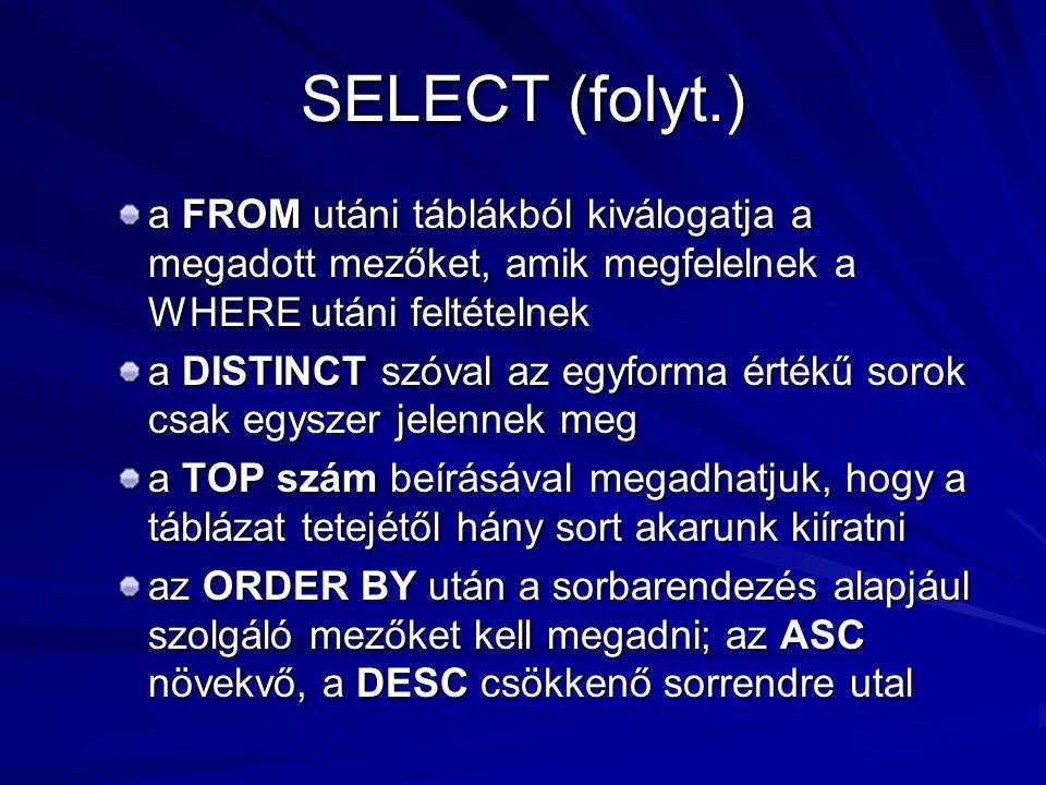 SELECT (folyt.) a FROM utáni táblákból kiválogatja a megadott mezőket, amik megfelelnek a WHERE utáni feltételnek a DISTINCT szóval az egyforma értékű
