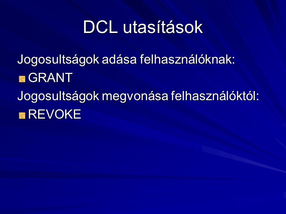 DCL utasítások Jogosultságok adása felhasználóknak: GRANT Jogosultságok megvonása felhasználóktól: REVOKE