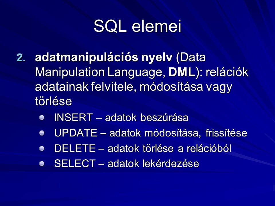 SQL elemei 2. adatmanipulációs nyelv (Data Manipulation Language, DML): relációk adatainak felvitele, módosítása vagy törlése INSERT – adatok beszúrás