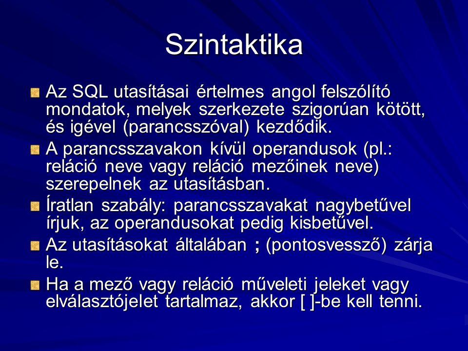 Szintaktika Az SQL utasításai értelmes angol felszólító mondatok, melyek szerkezete szigorúan kötött, és igével (parancsszóval) kezdődik. A parancssza