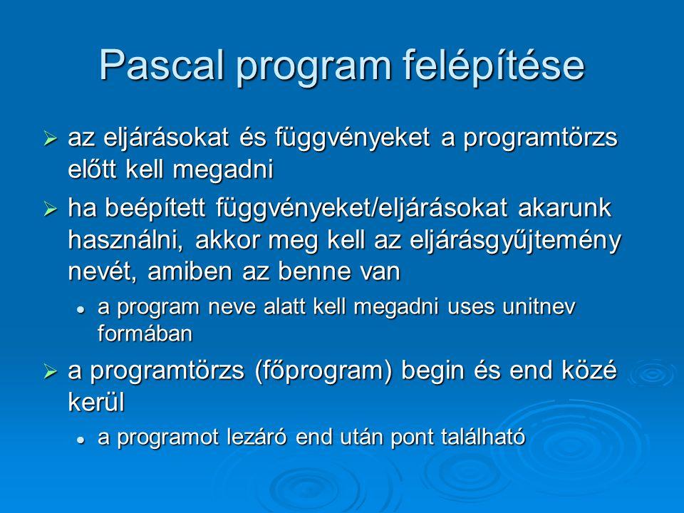 Pascal program felépítése  az eljárásokat és függvényeket a programtörzs előtt kell megadni  ha beépített függvényeket/eljárásokat akarunk használni