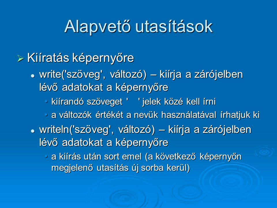 Alapvető utasítások  Kiíratás képernyőre write('szöveg', változó) – kiírja a zárójelben lévő adatokat a képernyőre write('szöveg', változó) – kiírja