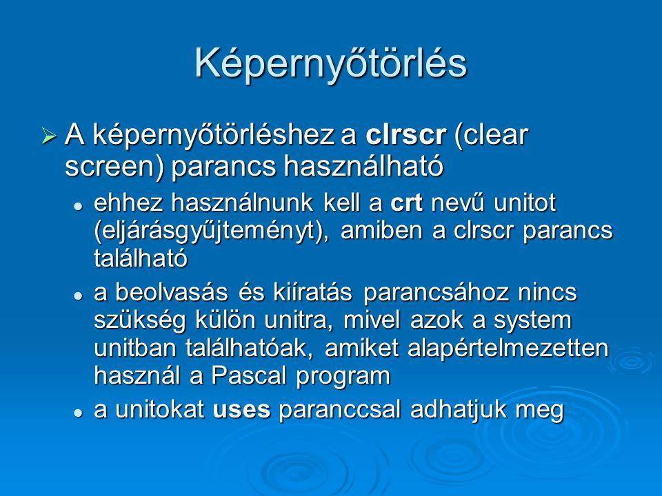 Képernyőtörlés  A képernyőtörléshez a clrscr (clear screen) parancs használható ehhez használnunk kell a crt nevű unitot (eljárásgyűjteményt), amiben
