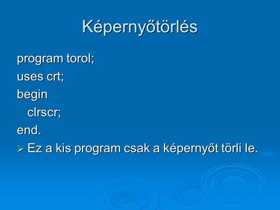 Képernyőtörlés program torol; uses crt; beginclrscr;end.