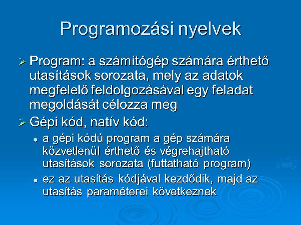 Programozási nyelvek  Program: a számítógép számára érthető utasítások sorozata, mely az adatok megfelelő feldolgozásával egy feladat megoldását célo