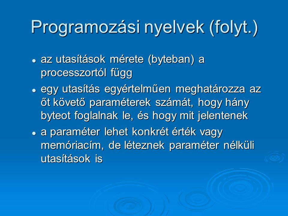 Programozási nyelvek (folyt.) az utasítások mérete (byteban) a processzortól függ az utasítások mérete (byteban) a processzortól függ egy utasítás egy
