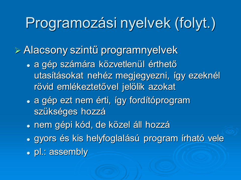 Programozási nyelvek (folyt.)  Alacsony szintű programnyelvek a gép számára közvetlenül érthető utasításokat nehéz megjegyezni, így ezeknél rövid eml