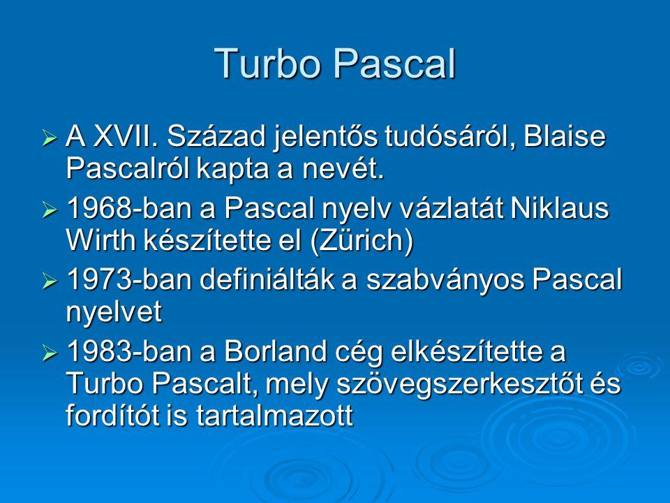 Turbo Pascal  A XVII. Század jelentős tudósáról, Blaise Pascalról kapta a nevét.  1968-ban a Pascal nyelv vázlatát Niklaus Wirth készítette el (Züri
