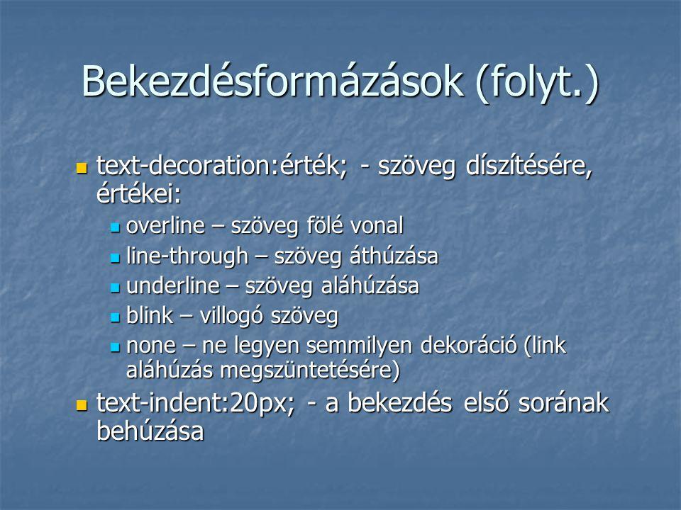 Bekezdésformázások (folyt.) text-decoration:érték; - szöveg díszítésére, értékei: text-decoration:érték; - szöveg díszítésére, értékei: overline – szö