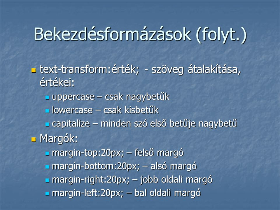 Bekezdésformázások (folyt.) text-transform:érték; - szöveg átalakítása, értékei: text-transform:érték; - szöveg átalakítása, értékei: uppercase – csak