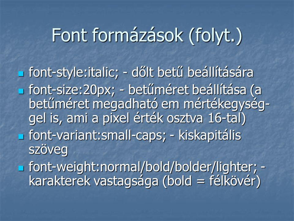 Font formázások (folyt.) font-style:italic; - dőlt betű beállítására font-style:italic; - dőlt betű beállítására font-size:20px; - betűméret beállítás