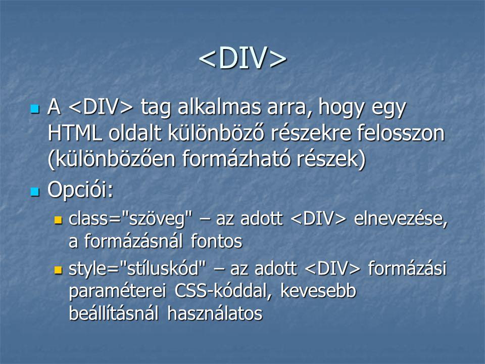 <DIV> A tag alkalmas arra, hogy egy HTML oldalt különböző részekre felosszon (különbözően formázható részek) A tag alkalmas arra, hogy egy HTML oldalt