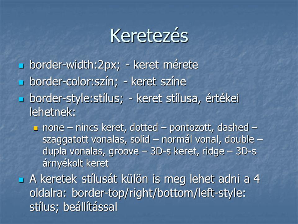 Keretezés border-width:2px; - keret mérete border-width:2px; - keret mérete border-color:szín; - keret színe border-color:szín; - keret színe border-s