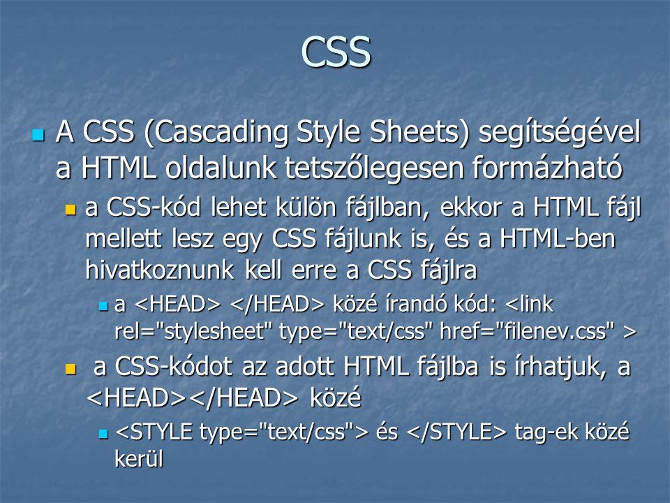 CSS A CSS (Cascading Style Sheets) segítségével a HTML oldalunk tetszőlegesen formázható A CSS (Cascading Style Sheets) segítségével a HTML oldalunk t