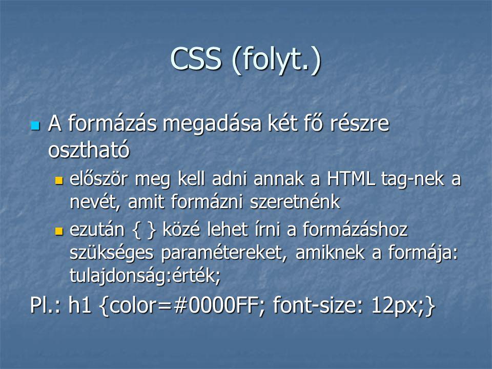CSS (folyt.) A formázás megadása két fő részre osztható A formázás megadása két fő részre osztható először meg kell adni annak a HTML tag-nek a nevét,