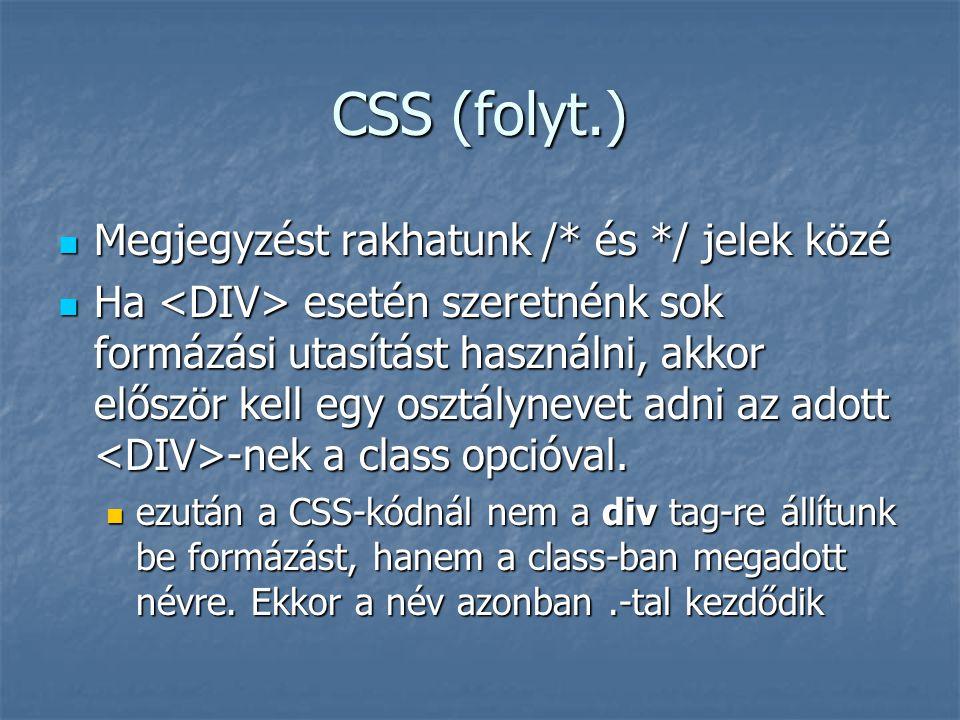CSS (folyt.) Megjegyzést rakhatunk /* és */ jelek közé Megjegyzést rakhatunk /* és */ jelek közé Ha esetén szeretnénk sok formázási utasítást használn