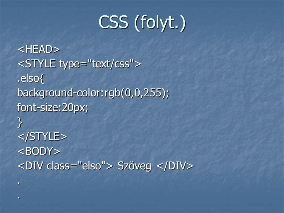CSS (folyt.) <HEAD>.elso{background-color:rgb(0,0,255);font-size:20px;}</STYLE><BODY> Szöveg Szöveg..
