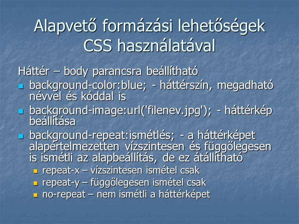 Alapvető formázási lehetőségek CSS használatával Háttér – body parancsra beállítható background-color:blue; - háttérszín, megadható névvel és kóddal i