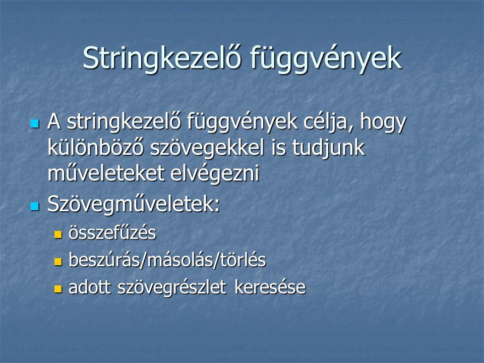 Stringkezelő függvények A stringkezelő függvények célja, hogy különböző szövegekkel is tudjunk műveleteket elvégezni A stringkezelő függvények célja,