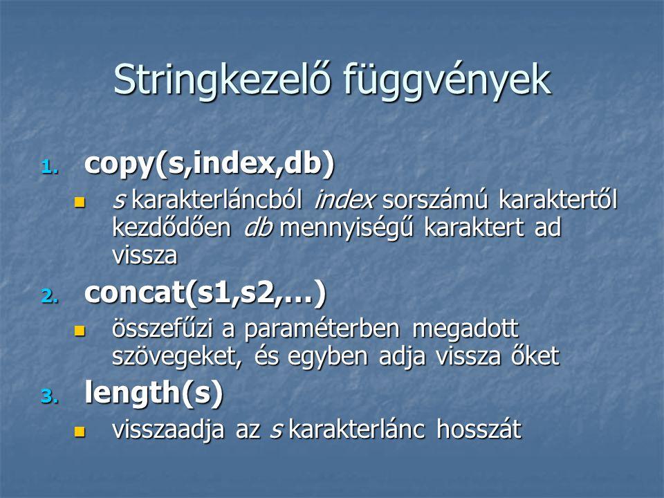 Stringkezelő függvények 1. copy(s,index,db) s karakterláncból index sorszámú karaktertől kezdődően db mennyiségű karaktert ad vissza s karakterláncból