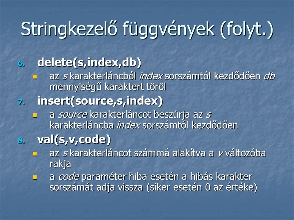 Stringkezelő függvények használata A stringkezelő függvények használatakor kétféle lehetőségünk van: A stringkezelő függvények használatakor kétféle lehetőségünk van: önállóan használhatjuk őket a programban (eljárás – ld.: 6-8.) önállóan használhatjuk őket a programban (eljárás – ld.: 6-8.) csak értékadás jobb oldalán használható, egy változó szükséges hozzá, amibe a visszatérési értéket eltároljuk (függvény – ld.: 1-5.) csak értékadás jobb oldalán használható, egy változó szükséges hozzá, amibe a visszatérési értéket eltároljuk (függvény – ld.: 1-5.) pl.: szov:=concat(s1,s2,s3); pl.: szov:=concat(s1,s2,s3);