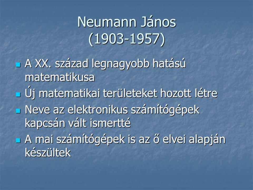 Neumann János (1903-1957) A XX.század legnagyobb hatású matematikusa A XX.
