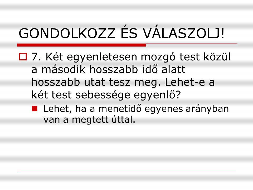 GONDOLKOZZ ÉS VÁLASZOLJ. 7.