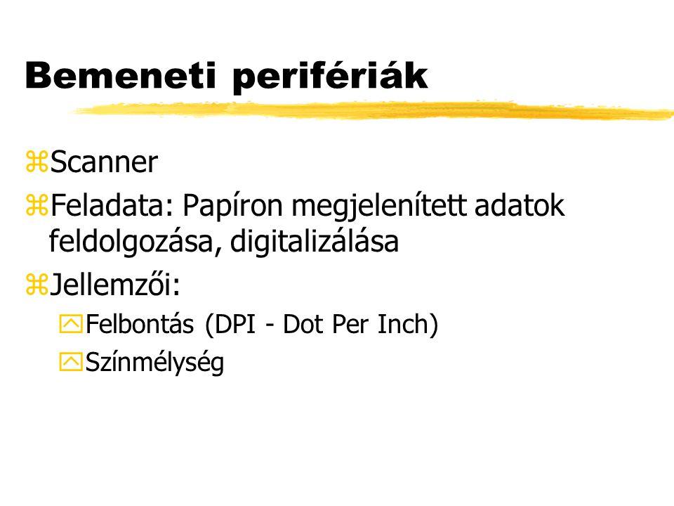 Bemeneti perifériák zScanner zFeladata: Papíron megjelenített adatok feldolgozása, digitalizálása zJellemzői: yFelbontás (DPI - Dot Per Inch) ySzínmélység