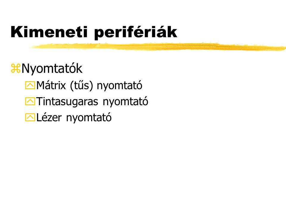 Kimeneti perifériák zNyomtatók yMátrix (tűs) nyomtató yTintasugaras nyomtató yLézer nyomtató