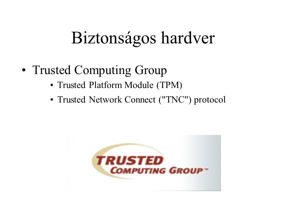 Biztonságos hardver Trusted Computing Group Trusted Platform Module (TPM)‏ Trusted Network Connect ( TNC ) protocol
