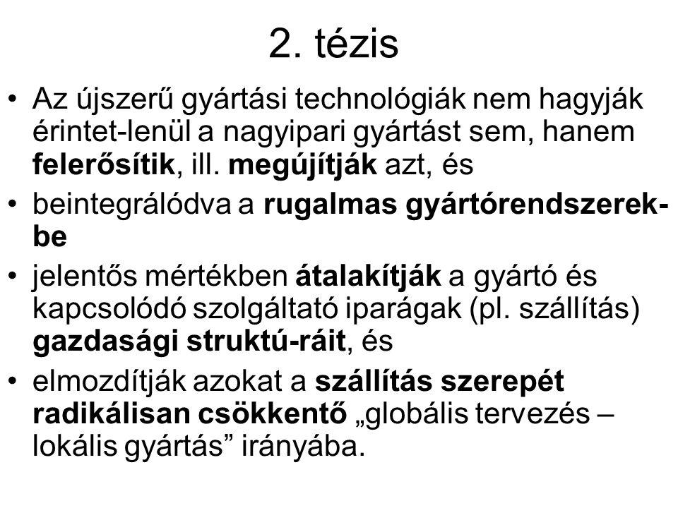 2. tézis Az újszerű gyártási technológiák nem hagyják érintet-lenül a nagyipari gyártást sem, hanem felerősítik, ill. megújítják azt, és beintegrálódv