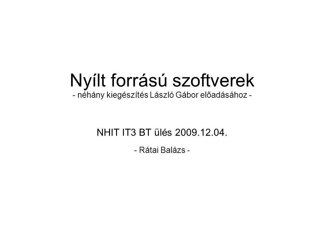 Nyílt forrású szoftverek - néhány kiegészítés László Gábor előadásához - NHIT IT3 BT ülés 2009.12.04.