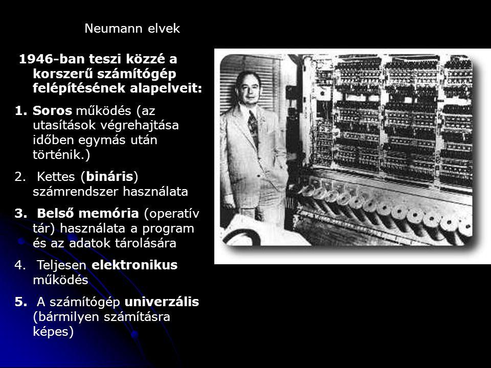 Neumann elvek 1946-ban teszi közzé a korszerű számítógép felépítésének alapelveit: 1.Soros működés (az utasítások végrehajtása időben egymás után történik.) 2.