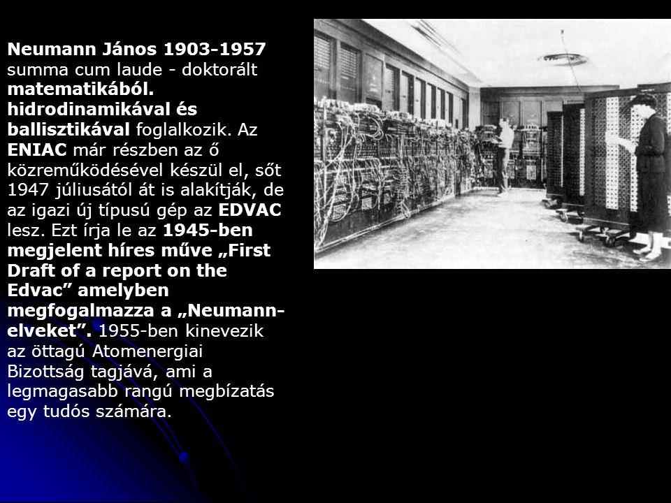Neumann János 1903-1957 summa cum laude - doktorált matematikából. hidrodinamikával és ballisztikával foglalkozik. Az ENIAC már részben az ő közreműkö