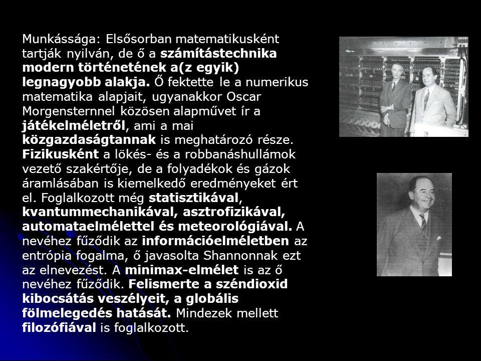 Munkássága: Elsősorban matematikusként tartják nyilván, de ő a számítástechnika modern történetének a(z egyik) legnagyobb alakja.