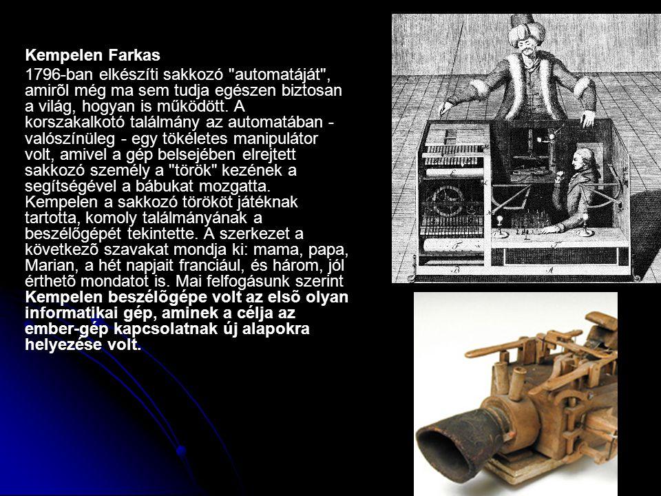 Kempelen Farkas 1796-ban elkészíti sakkozó automatáját , amirõl még ma sem tudja egészen biztosan a világ, hogyan is működött.