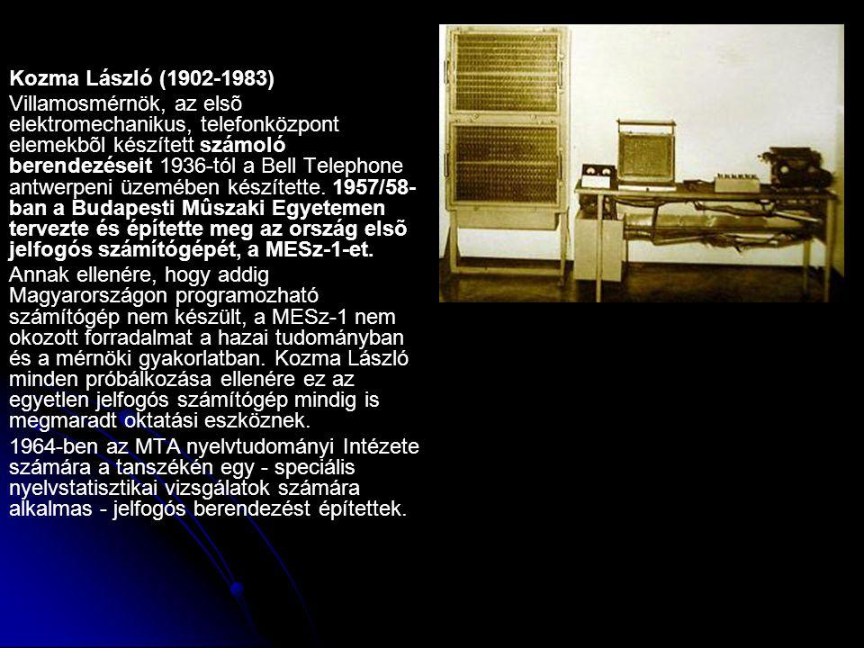 Kozma László (1902-1983) Villamosmérnök, az elsõ elektromechanikus, telefonközpont elemekbõl készített számoló berendezéseit 1936-tól a Bell Telephone antwerpeni üzemében készítette.