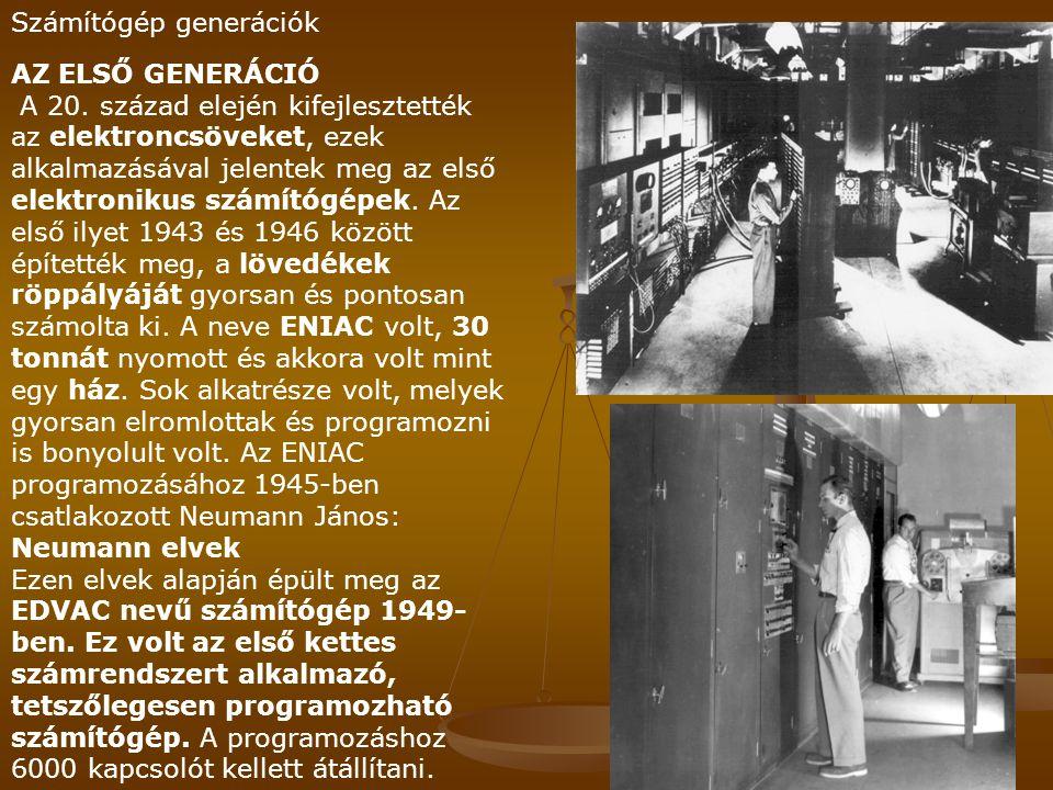 Számítógép generációk AZ ELSŐ GENERÁCIÓ A 20. század elején kifejlesztették az elektroncsöveket, ezek alkalmazásával jelentek meg az első elektronikus