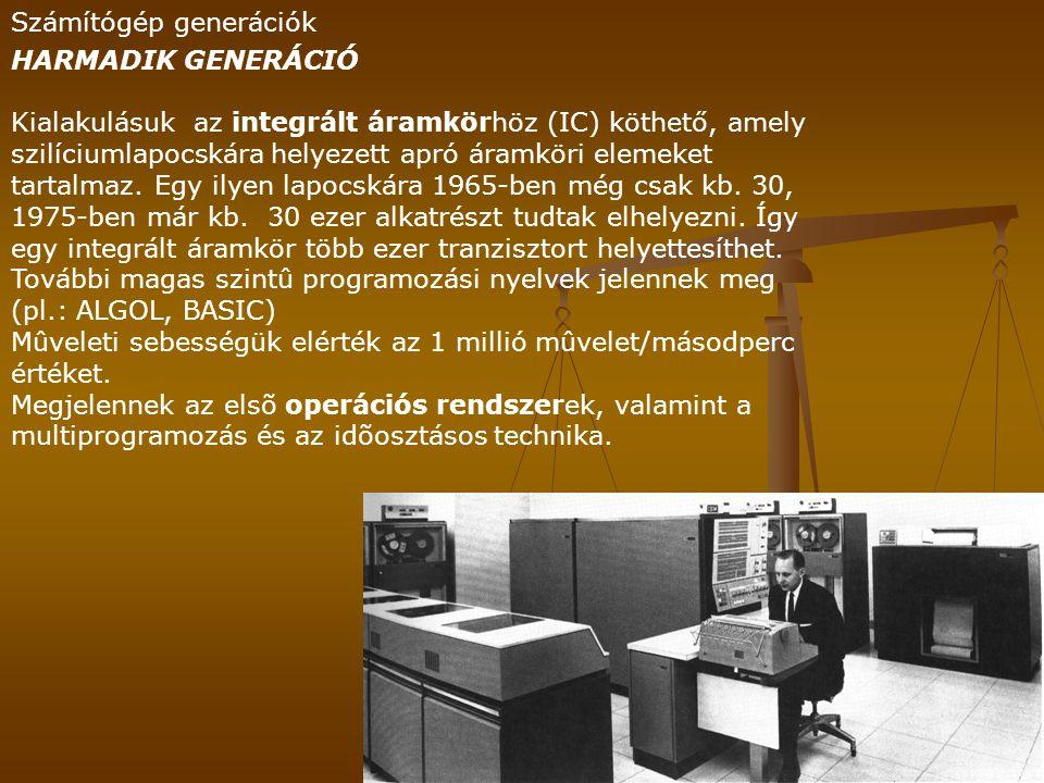 Számítógép generációk HARMADIK GENERÁCIÓ Kialakulásuk az integrált áramkörhöz (IC) köthető, amely szilíciumlapocskára helyezett apró áramköri elemeket