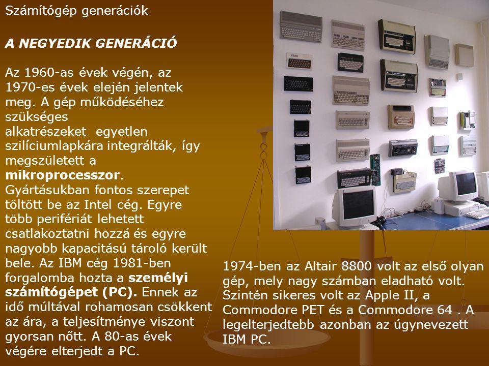 Számítógép generációk A NEGYEDIK GENERÁCIÓ Az 1960-as évek végén, az 1970-es évek elején jelentek meg.