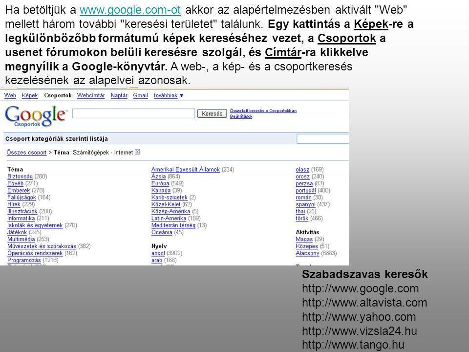 Szabadszavas keresők http://www.google.com http://www.altavista.com http://www.yahoo.com http://www.vizsla24.hu http://www.tango.hu Ha betöltjük a www