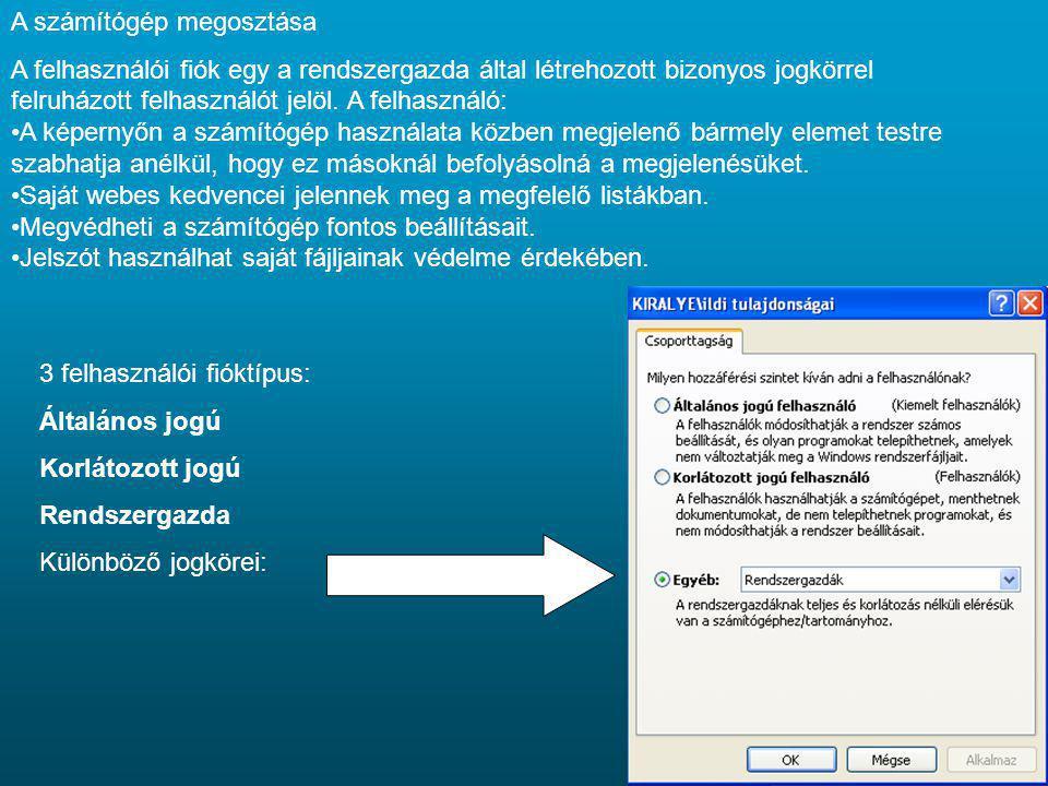 A számítógép megosztása A felhasználói fiók egy a rendszergazda által létrehozott bizonyos jogkörrel felruházott felhasználót jelöl. A felhasználó: A