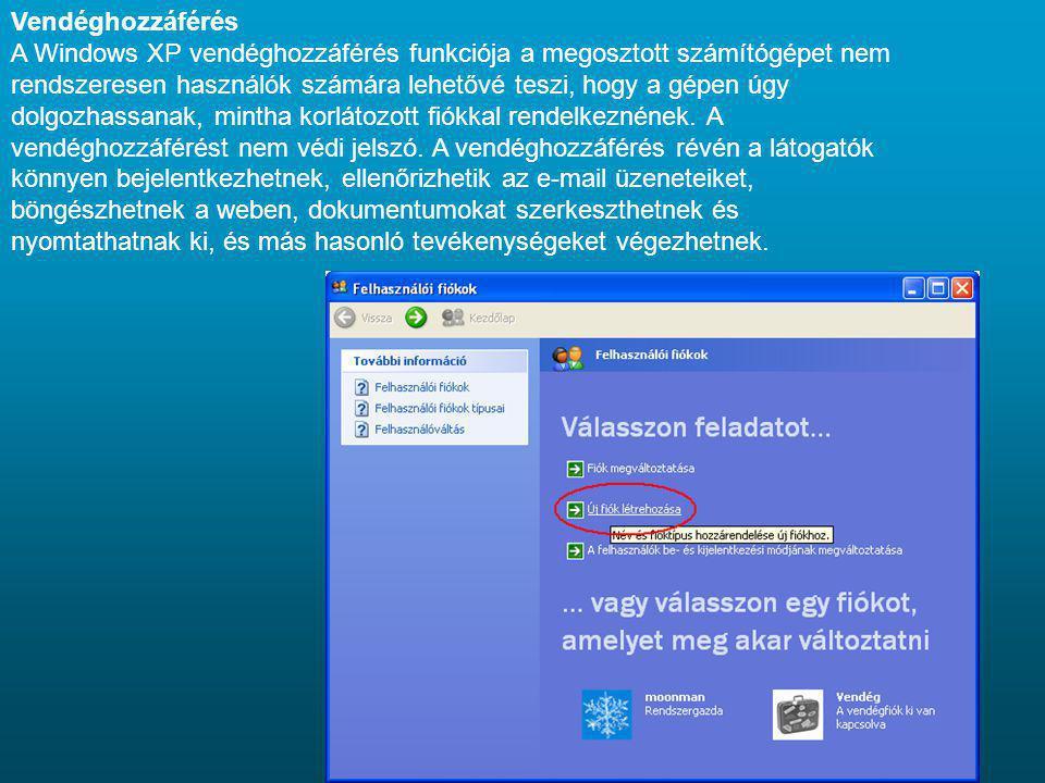 Vendéghozzáférés A Windows XP vendéghozzáférés funkciója a megosztott számítógépet nem rendszeresen használók számára lehetővé teszi, hogy a gépen úgy