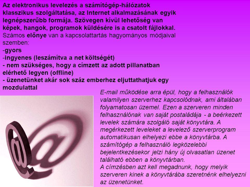 A levelező programok fő funkciói: - levelek küldése - mellékletek csatolása - levelek fogadása - válaszolás - továbbítás – tiltása – szűrése – másolatok küldése, titkos másolat küldése - címjegyzék - automatikus aláírás -levelek átirányítása más postafiókba E-mail cím felépítése: fióknév@kiszolgálónév kovacs.pisti freemail.huvipmail.hu kiss.kata Feladó: kovacs.pisti@freemail.hu Címzett: kiss.kata@vipmail.hu