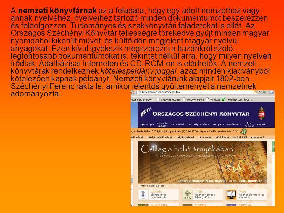 A nemzeti könyvtárnak az a feladata, hogy egy adott nemzethez vagy annak nyelvéhez, nyelveihez tartozó minden dokumentumot beszerezzen és feldolgozzon.