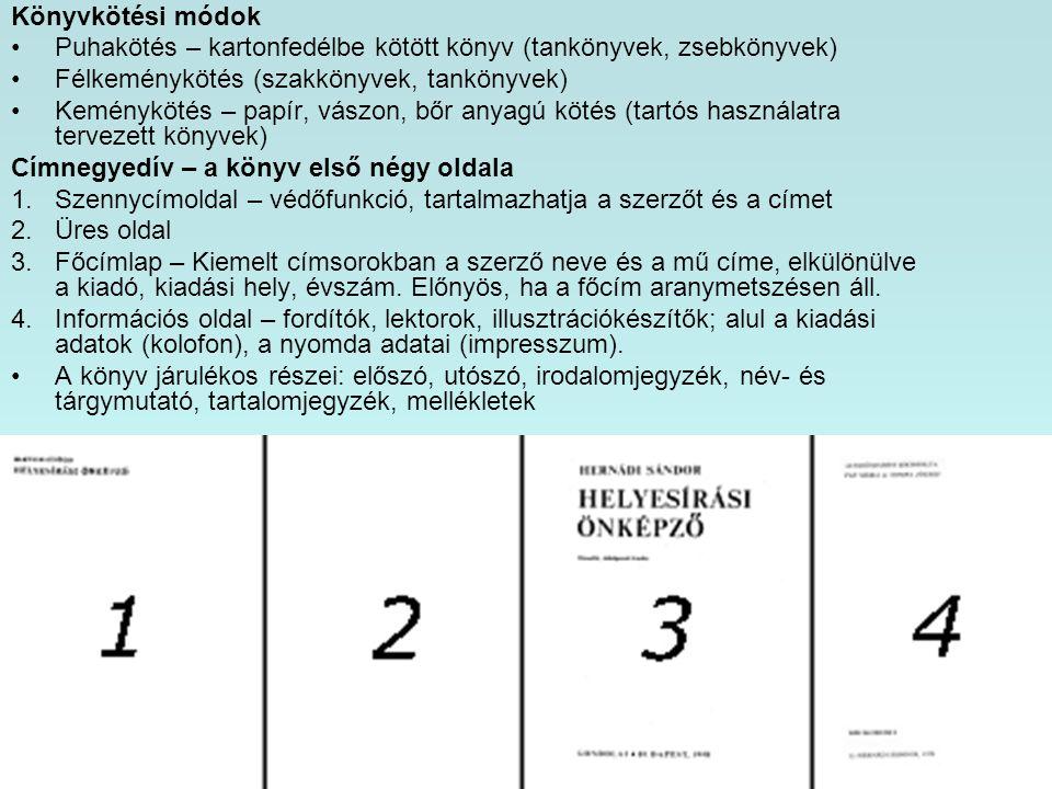 Könyvkötési módok Puhakötés – kartonfedélbe kötött könyv (tankönyvek, zsebkönyvek) Félkeménykötés (szakkönyvek, tankönyvek) Keménykötés – papír, vászo