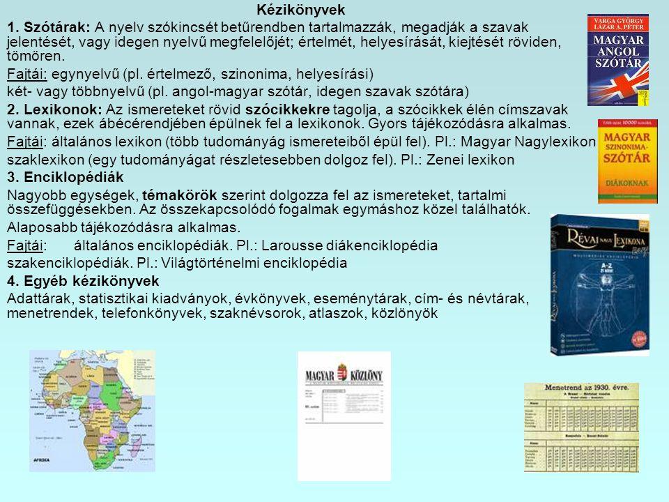 Kézikönyvek 1. Szótárak: A nyelv szókincsét betűrendben tartalmazzák, megadják a szavak jelentését, vagy idegen nyelvű megfelelőjét; értelmét, helyesí