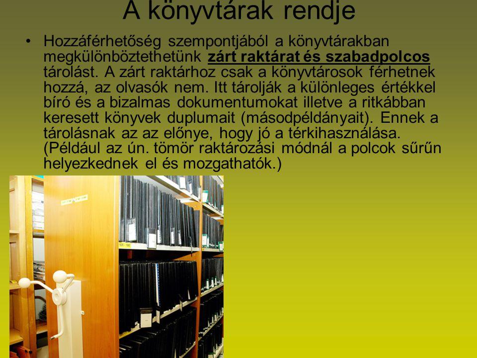 A könyvtárak rendje Hozzáférhetőség szempontjából a könyvtárakban megkülönböztethetünk zárt raktárat és szabadpolcos tárolást. A zárt raktárhoz csak a